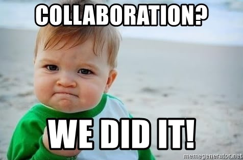 fist pump baby - Collaboration? We did it!