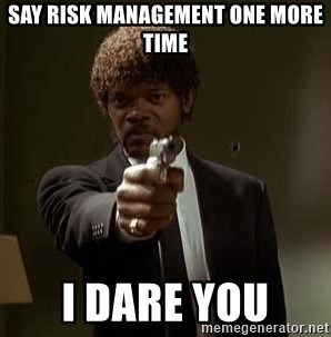 Jules Pulp Fiction - Say Risk Management one more time I dare you