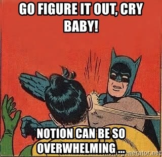 batman slap robin - Go figure it out, cry baby! notion can be so overwhelming ...
