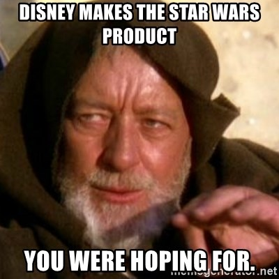 These are not the droids you were looking for - Disney makes the Star Wars product You were hoping for.
